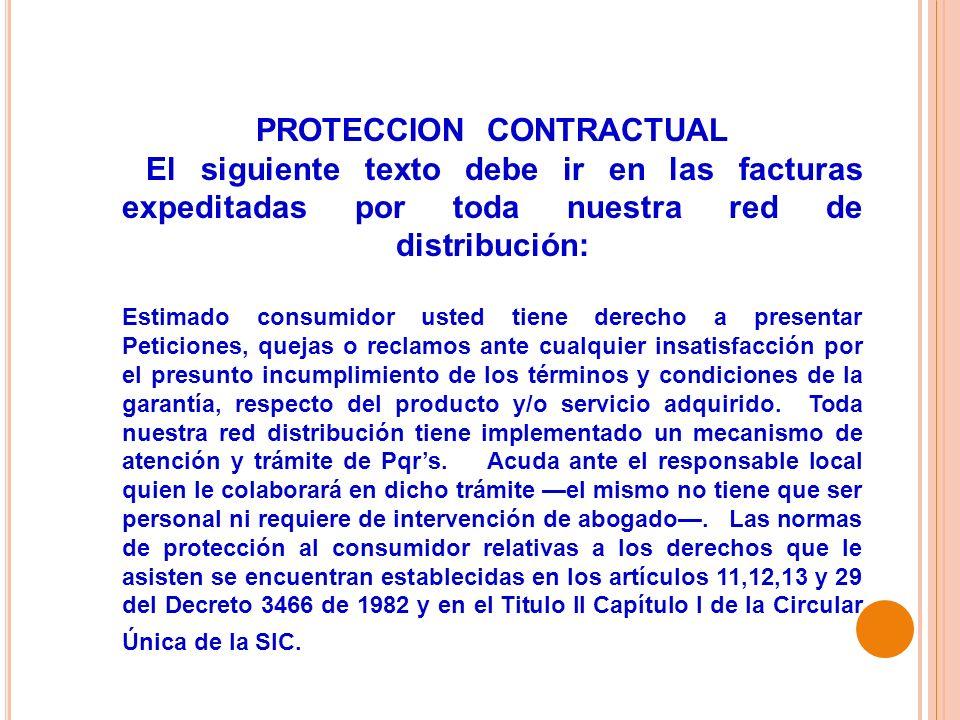 PROTECCION CONTRACTUAL El siguiente texto debe ir en las facturas expeditadas por toda nuestra red de distribución: Estimado consumidor usted tiene de
