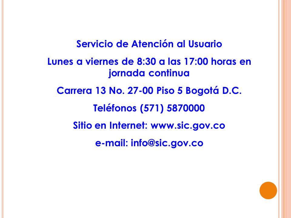 Servicio de Atención al Usuario Lunes a viernes de 8:30 a las 17:00 horas en jornada continua Carrera 13 No. 27-00 Piso 5 Bogotá D.C. Teléfonos (571)