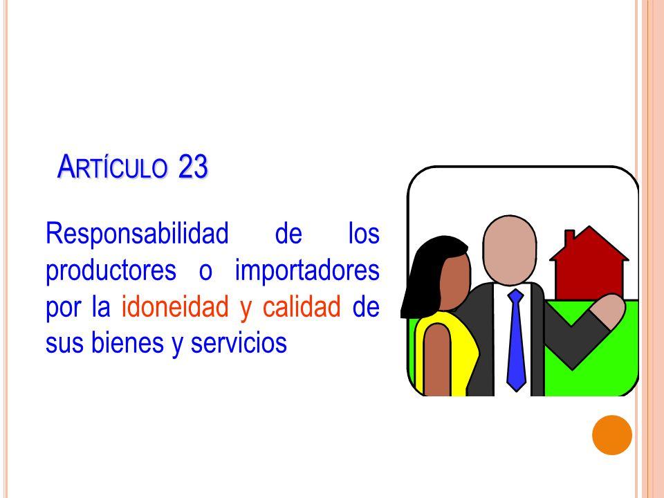 A RTÍCULO 23 A RTÍCULO 23 Responsabilidad de los productores o importadores por la idoneidad y calidad de sus bienes y servicios