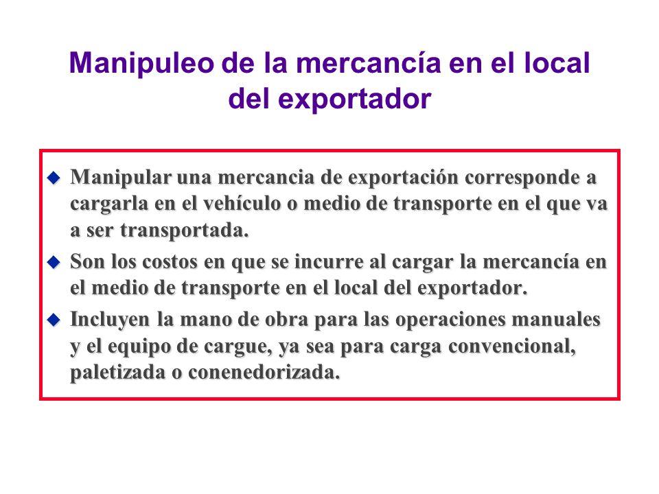 Manipuleo de la mercancía en el local del exportador u Manipular una mercancia de exportación corresponde a cargarla en el vehículo o medio de transpo