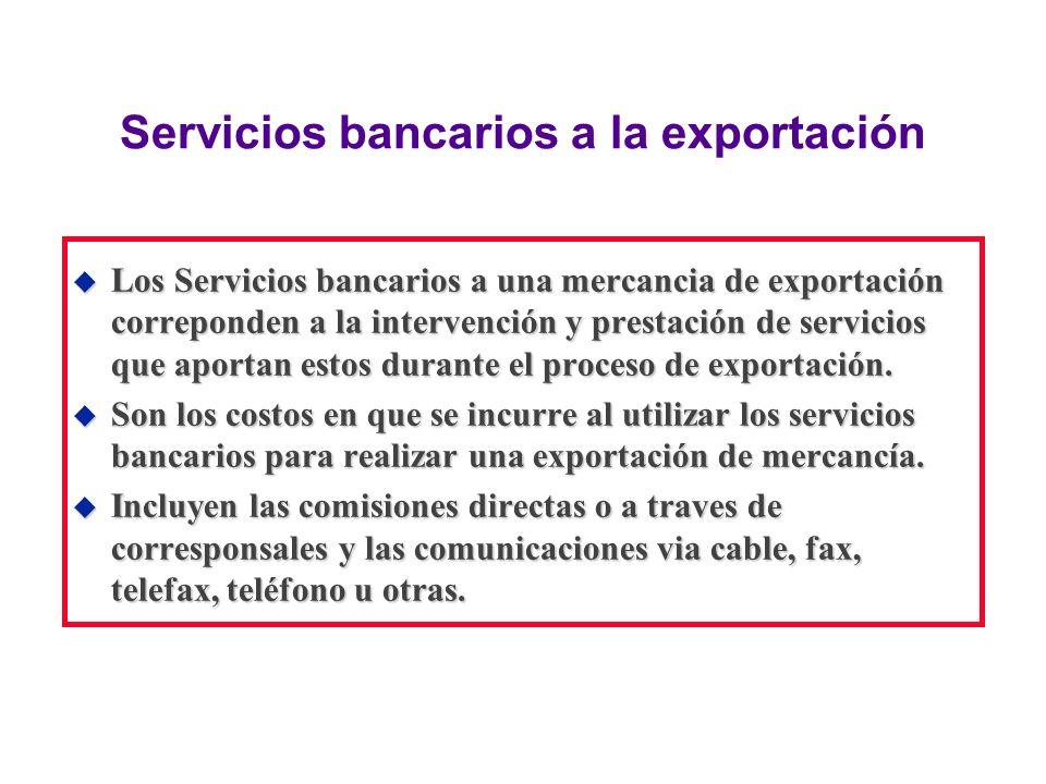 Servicios bancarios a la exportación u Los Servicios bancarios a una mercancia de exportación correponden a la intervención y prestación de servicios