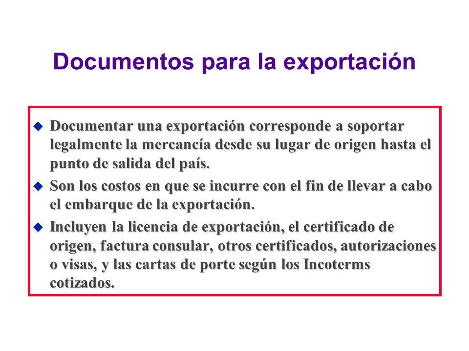 Documentos para la exportación u Documentar una exportación corresponde a soportar legalmente la mercancía desde su lugar de origen hasta el punto de