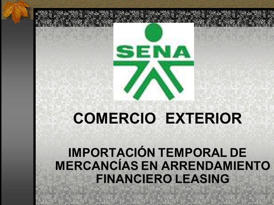 COMERCIO EXTERIOR IMPORTACIÓN TEMPORAL DE MERCANCÍAS EN ARRENDAMIENTO FINANCIERO LEASING