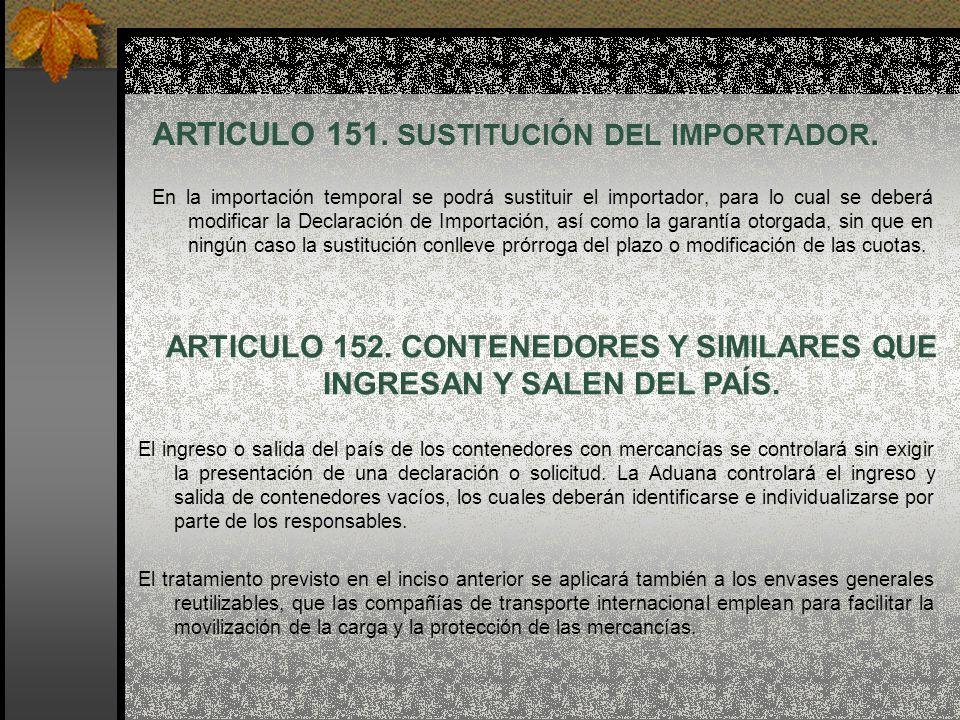 ARTICULO 151. SUSTITUCIÓN DEL IMPORTADOR. En la importación temporal se podrá sustituir el importador, para lo cual se deberá modificar la Declaración