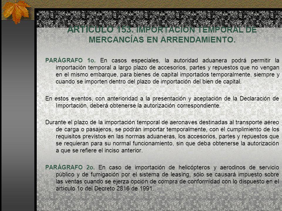 ARTICULO 153. IMPORTACIÓN TEMPORAL DE MERCANCÍAS EN ARRENDAMIENTO. PARÁGRAFO 1o. En casos especiales, la autoridad aduanera podrá permitir la importac