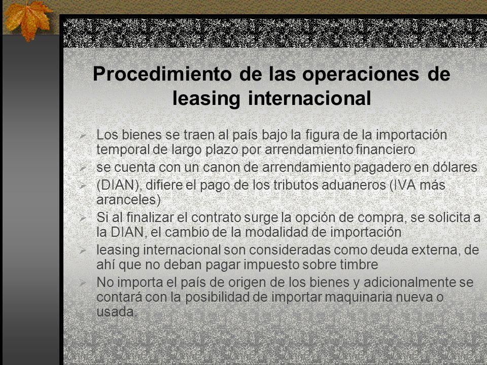 Procedimiento de las operaciones de leasing internacional Los bienes se traen al país bajo la figura de la importación temporal de largo plazo por arr