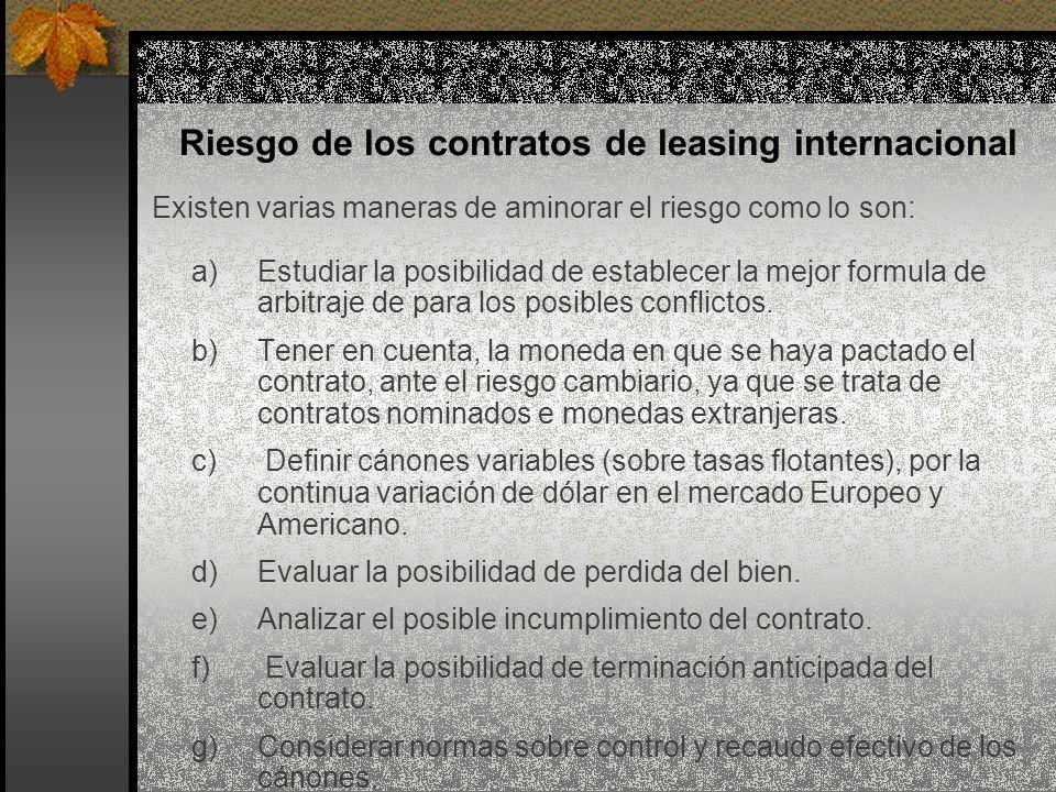 Riesgo de los contratos de leasing internacional Existen varias maneras de aminorar el riesgo como lo son: a)Estudiar la posibilidad de establecer la