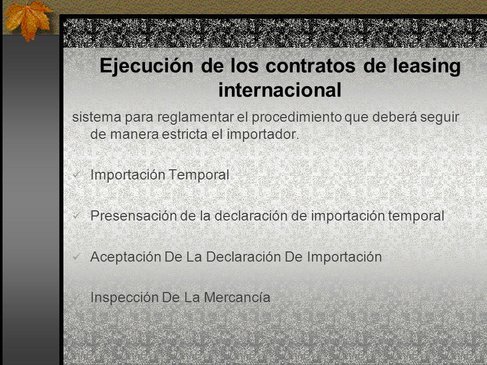 Ejecución de los contratos de leasing internacional sistema para reglamentar el procedimiento que deberá seguir de manera estricta el importador. Impo