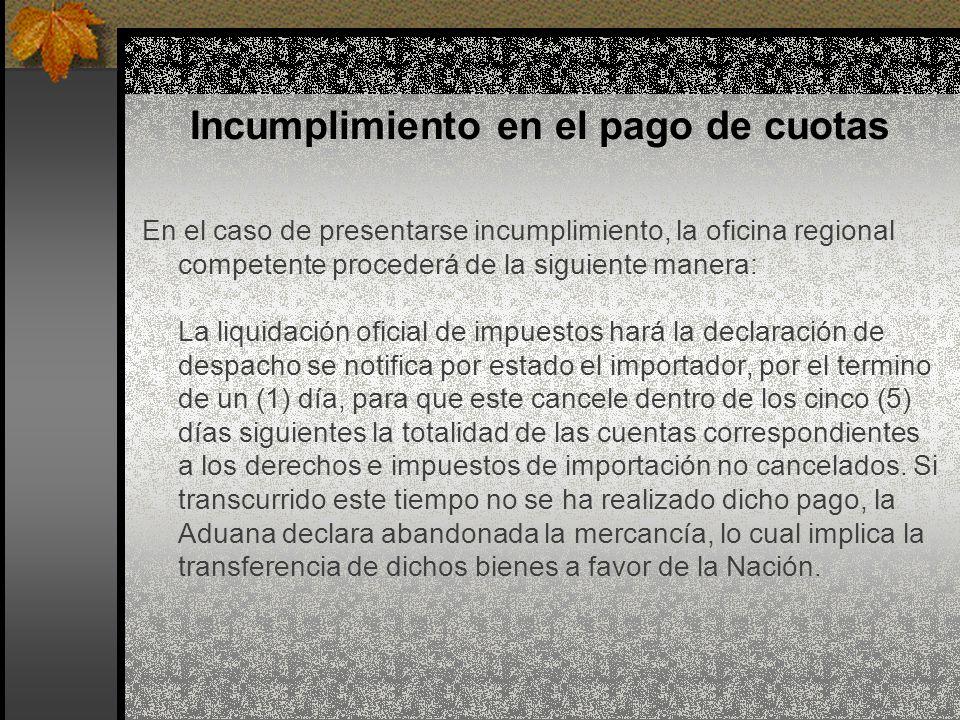 Incumplimiento en el pago de cuotas En el caso de presentarse incumplimiento, la oficina regional competente procederá de la siguiente manera: La liqu