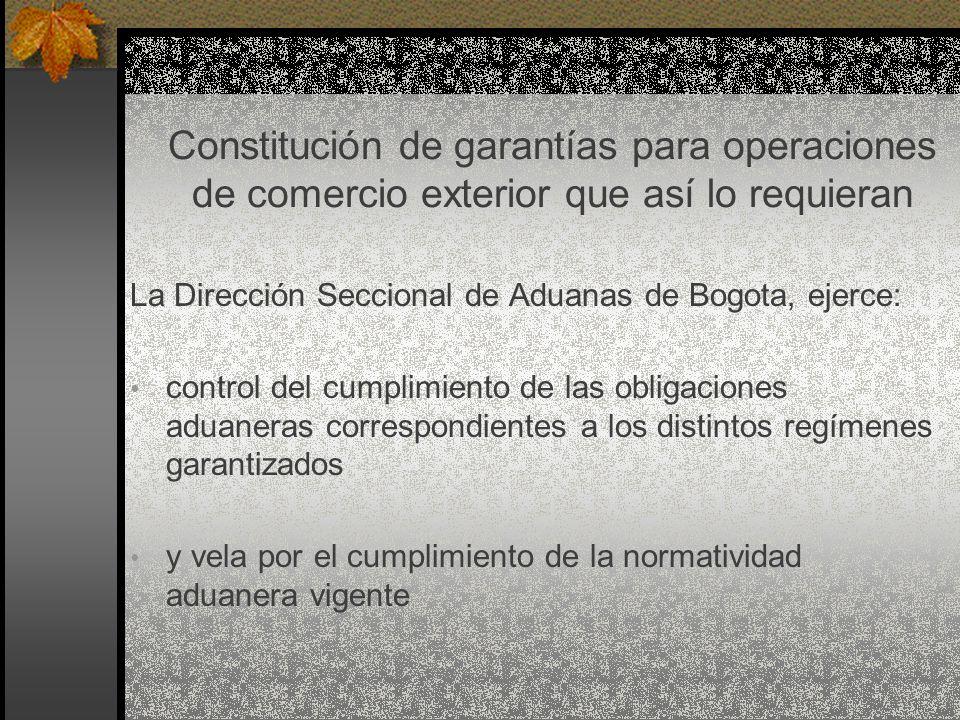 La Dirección Seccional de Aduanas de Bogota, ejerce: control del cumplimiento de las obligaciones aduaneras correspondientes a los distintos regímenes