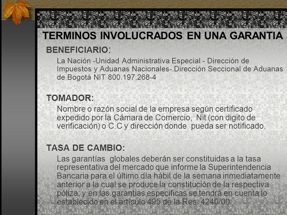 TERMINOS INVOLUCRADOS EN UNA GARANTIA BENEFICIARIO : La Nación -Unidad Administrativa Especial - Dirección de Impuestos y Aduanas Nacionales-.Direcció