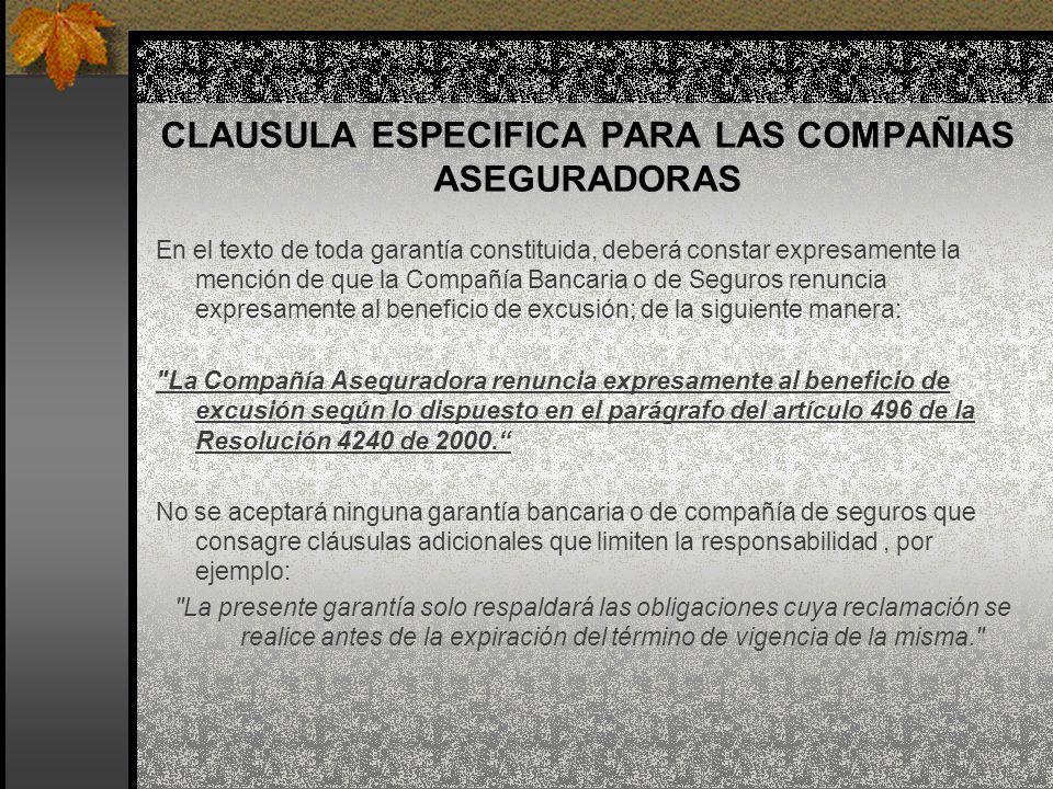 CLAUSULA ESPECIFICA PARA LAS COMPAÑIAS ASEGURADORAS En el texto de toda garantía constituida, deberá constar expresamente la mención de que la Compañí