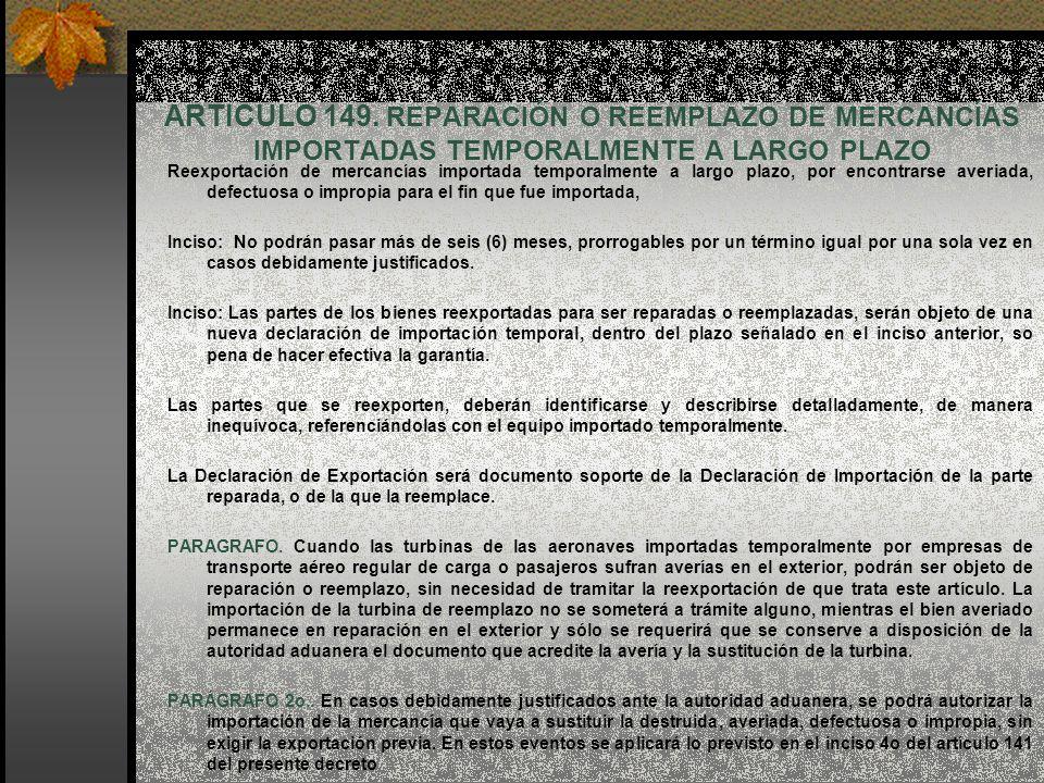ARTICULO 149. REPARACIÓN O REEMPLAZO DE MERCANCÍAS IMPORTADAS TEMPORALMENTE A LARGO PLAZO Reexportación de mercancías importada temporalmente a largo