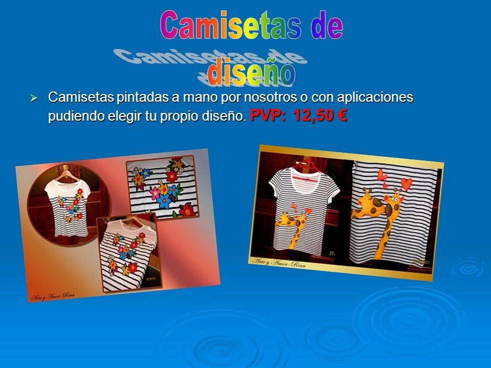 Camisetas pintadas a mano por nosotros o con aplicaciones pudiendo elegir tu propio diseño. PVP: 12,50 Camisetas pintadas a mano por nosotros o con ap