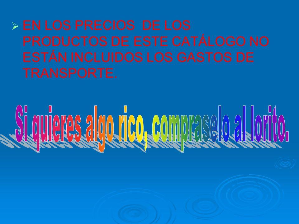 EN LOS PRECIOS DE LOS PRODUCTOS DE ESTE CATÁLOGO NO ESTÁN INCLUIDOS LOS GASTOS DE TRANSPORTE.