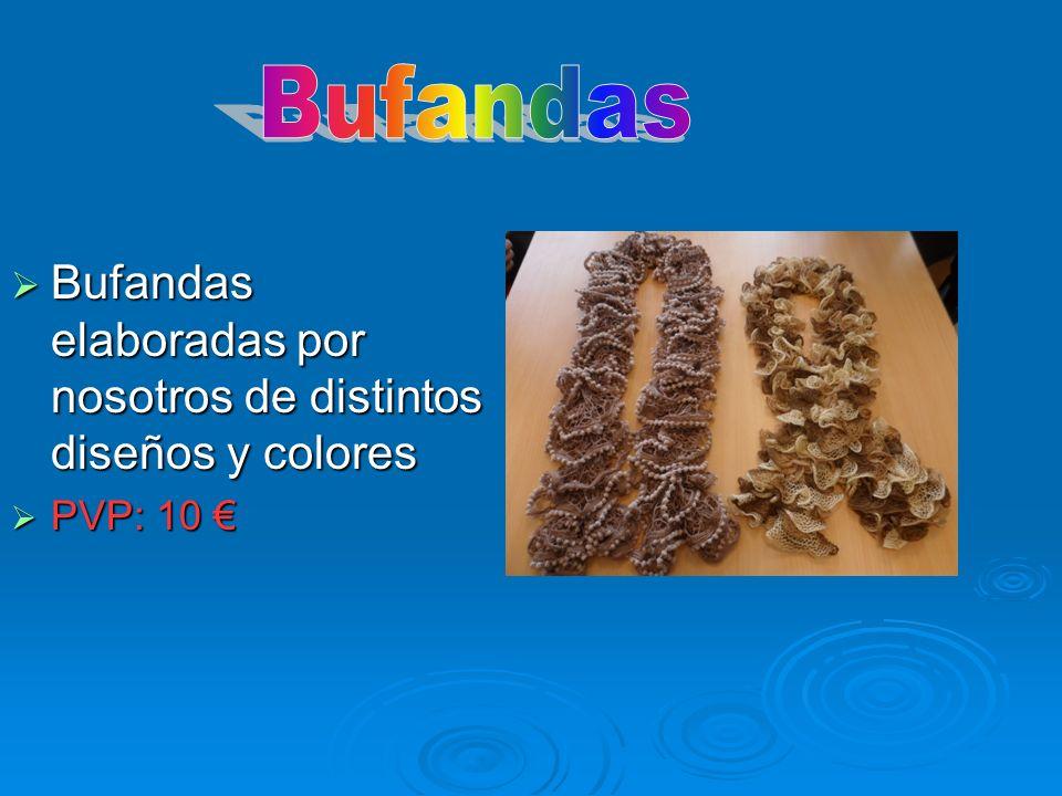 Bufandas elaboradas por nosotros de distintos diseños y colores Bufandas elaboradas por nosotros de distintos diseños y colores PVP: 10 PVP: 10