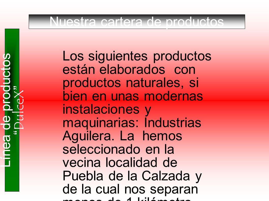 Nuestra cartera de productos Línea de productos DulceX Los siguientes productos están elaborados con productos naturales, si bien en unas modernas ins