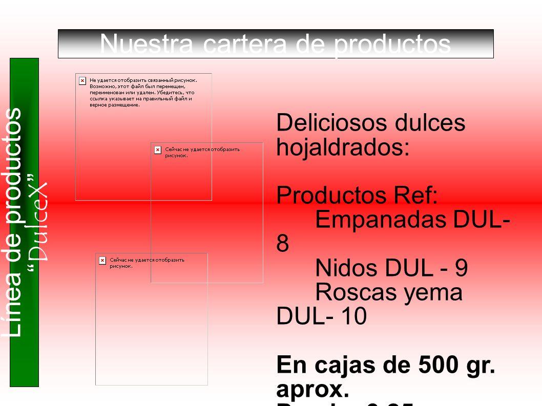 Nuestra cartera de productos Línea de productos DulceX Deliciosos dulces hojaldrados: Productos Ref: Empanadas DUL- 8 Nidos DUL - 9 Roscas yema DUL- 1