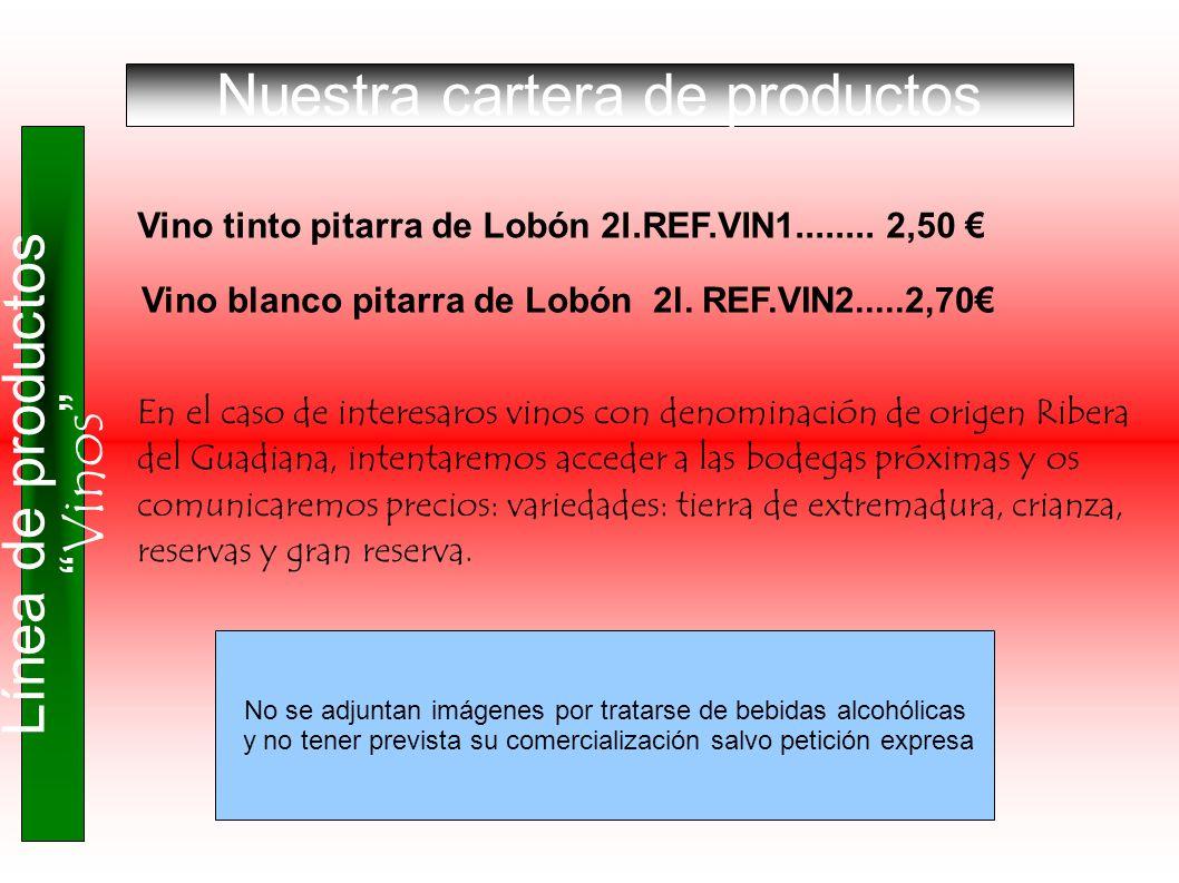 Vino tinto pitarra de Lobón 2l.REF.VIN1........ 2,50 Vino blanco pitarra de Lobón 2l. REF.VIN2.....2,70 En el caso de interesaros vinos con denominaci