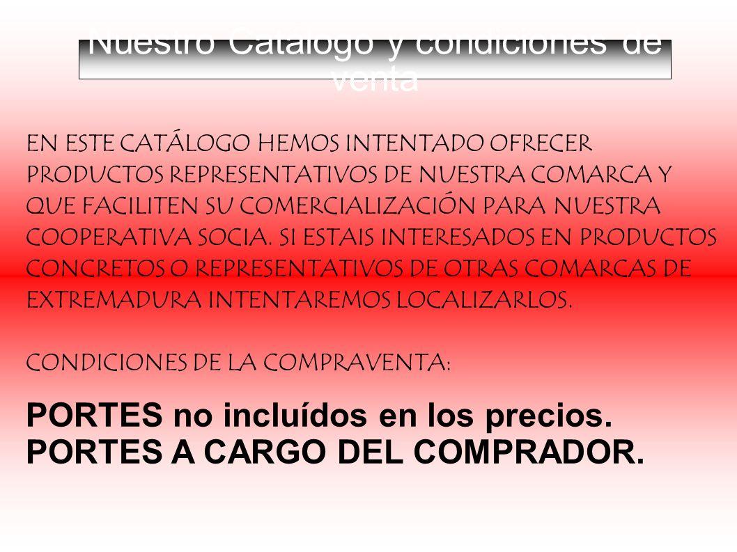 EN ESTE CATÁLOGO HEMOS INTENTADO OFRECER PRODUCTOS REPRESENTATIVOS DE NUESTRA COMARCA Y QUE FACILITEN SU COMERCIALIZACIÓN PARA NUESTRA COOPERATIVA SOC