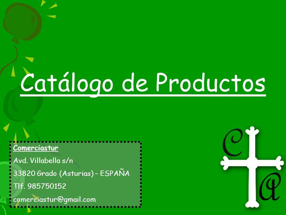 Catálogo de Productos Comerciastur Avd. Villabella s/n 33820 Grado (Asturias) – ESPAÑA Tlf. 985750152 comerciastur@gmail.com