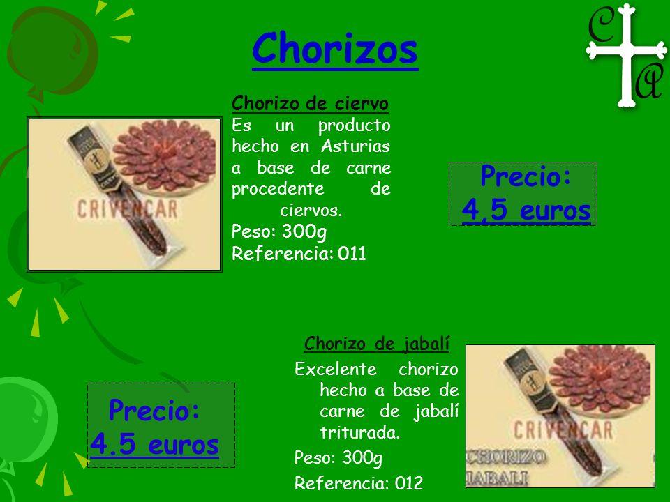 Chorizos Chorizo de ciervo Es un producto hecho en Asturias a base de carne procedente de ciervos. Peso: 300g Referencia: 011 Precio: 4,5 euros Choriz