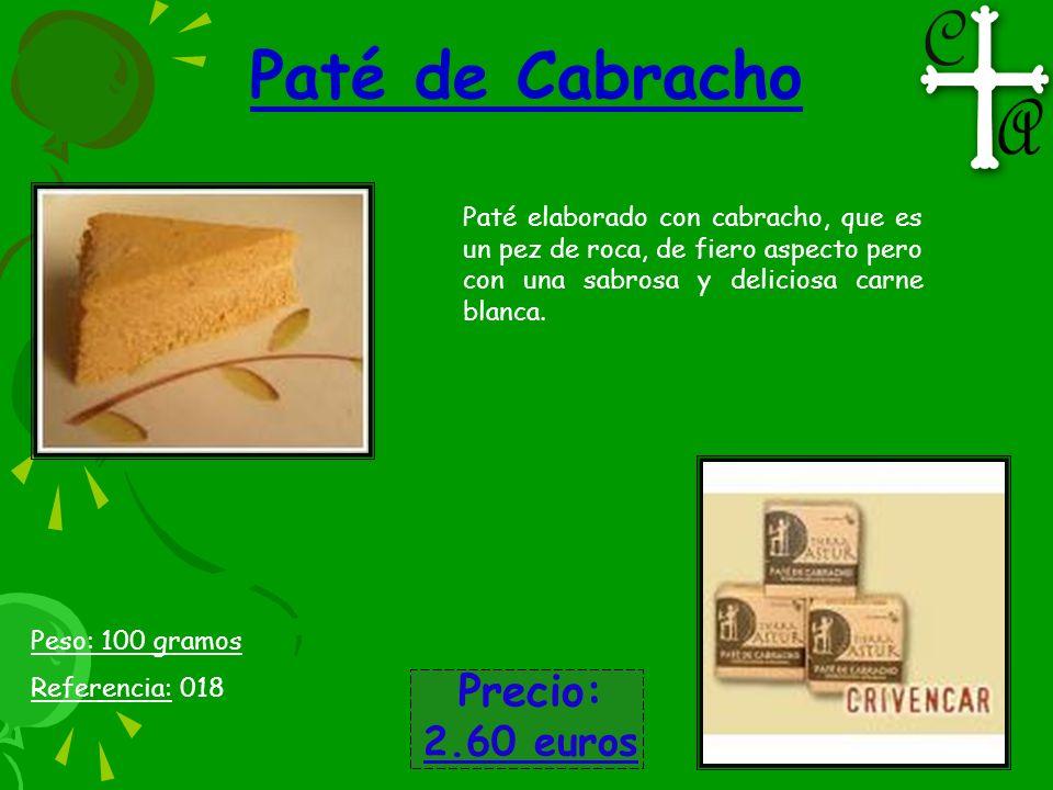 Paté de Cabracho Precio: 2.60 euros Peso: 100 gramos Referencia: 018 Paté elaborado con cabracho, que es un pez de roca, de fiero aspecto pero con una