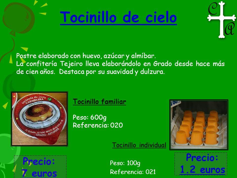Tocinillo de cielo Tocinillo familiar Peso: 600g Referencia: 020 Precio: 7 euros Tocinillo individual Peso: 100g Referencia: 021 Precio: 1.2 euros Pos
