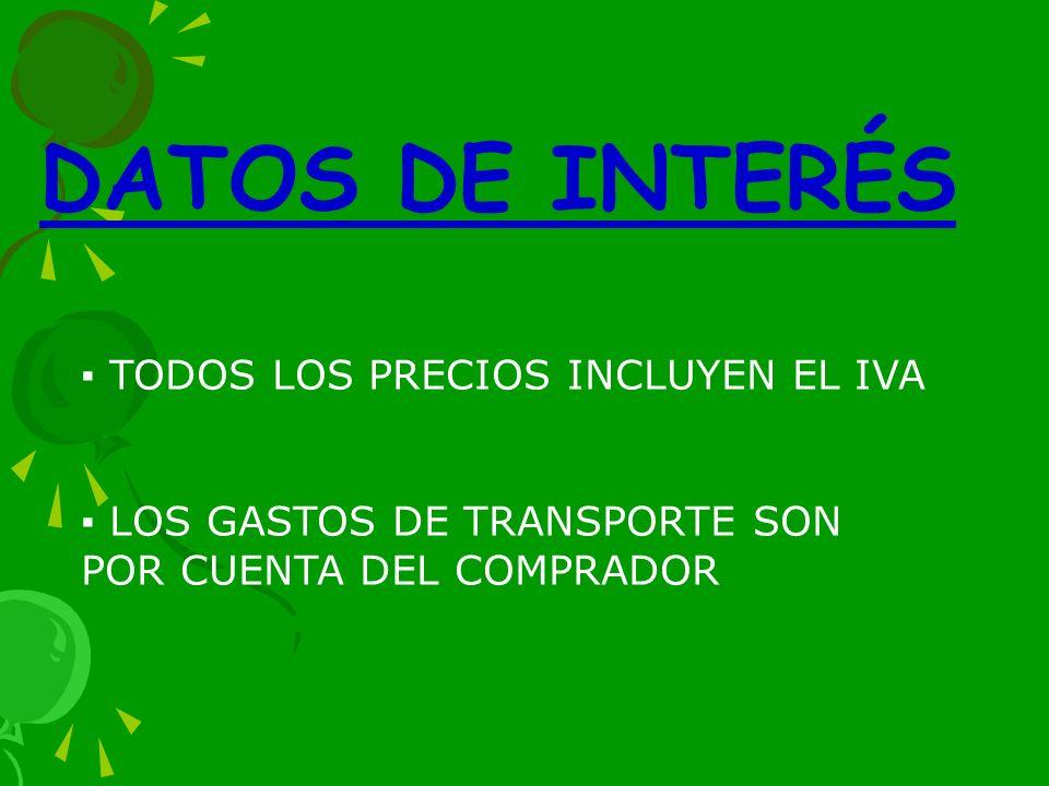 DATOS DE INTERÉS TODOS LOS PRECIOS INCLUYEN EL IVA LOS GASTOS DE TRANSPORTE SON POR CUENTA DEL COMPRADOR