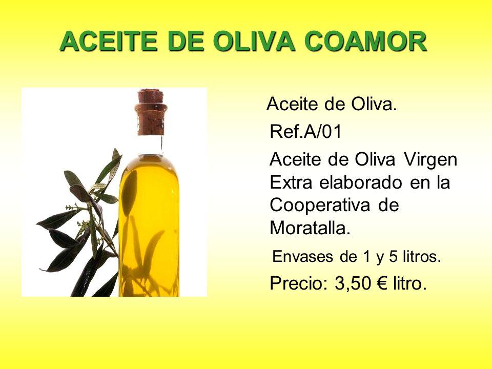 ACEITE DE OLIVA COAMOR Aceite de Oliva. Ref.A/01 Aceite de Oliva Virgen Extra elaborado en la Cooperativa de Moratalla. Envases de 1 y 5 litros. Preci