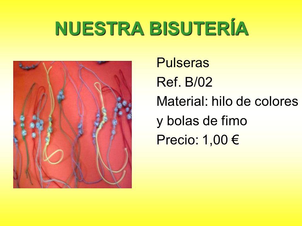 NUESTRA BISUTERÍA Pulseras Ref. B/02 Material: hilo de colores y bolas de fimo Precio: 1,00