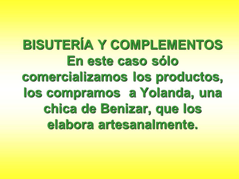 BISUTERÍA Y COMPLEMENTOS En este caso sólo comercializamos los productos, los compramos a Yolanda, una chica de Benizar, que los elabora artesanalment