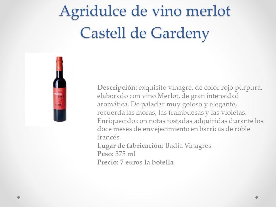 Agridulce de vino merlot Castell de Gardeny Descripción: exquisito vinagre, de color rojo púrpura, elaborado con vino Merlot, de gran intensidad aromá