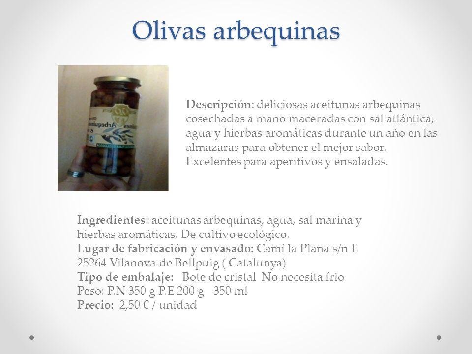 Olivas arbequinas Descripción: deliciosas aceitunas arbequinas cosechadas a mano maceradas con sal atlántica, agua y hierbas aromáticas durante un año