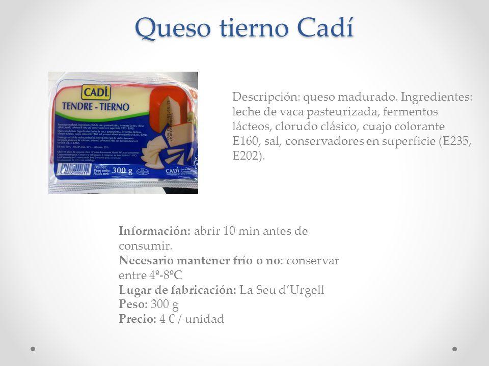 Queso tierno Cadí Descripción: queso madurado. Ingredientes: leche de vaca pasteurizada, fermentos lácteos, clorudo clásico, cuajo colorante E160, sal
