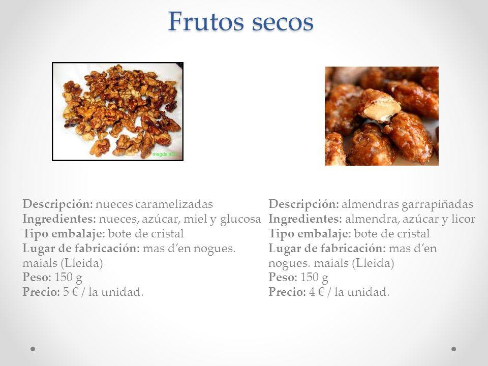 Frutos secos Descripción: nueces caramelizadas Ingredientes: nueces, azúcar, miel y glucosa Tipo embalaje: bote de cristal Lugar de fabricación: mas d