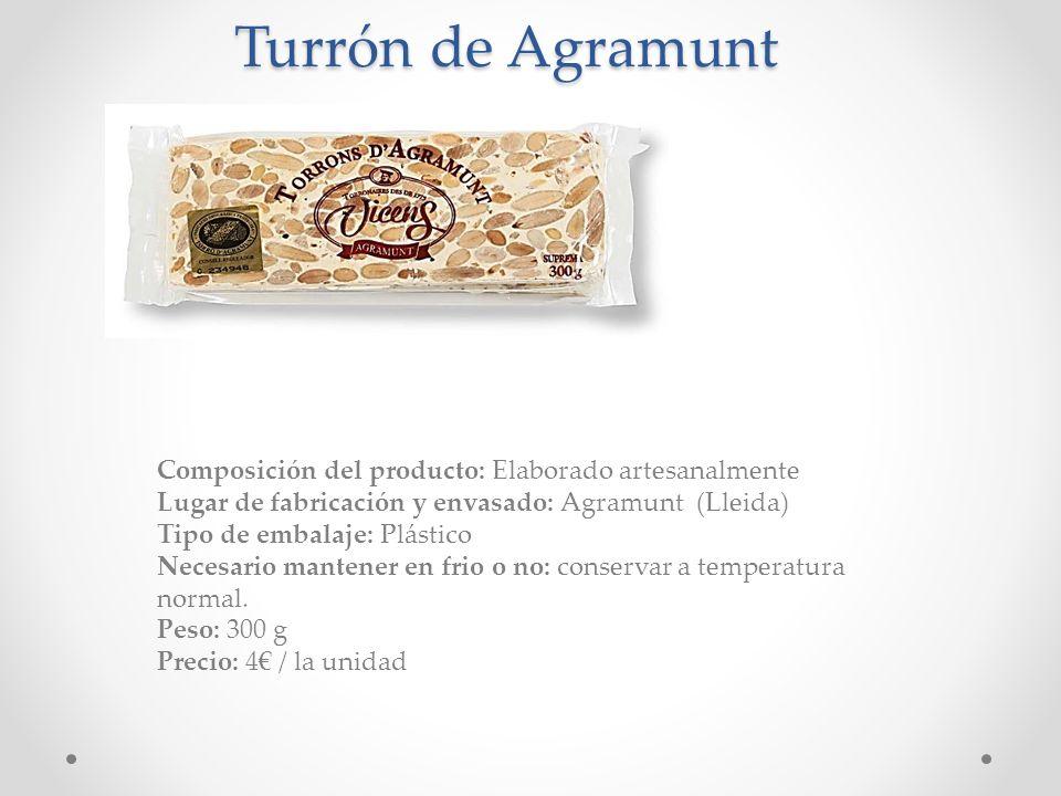 Turrón de Agramunt Composición del producto: Elaborado artesanalmente Lugar de fabricación y envasado: Agramunt (Lleida) Tipo de embalaje: Plástico Ne