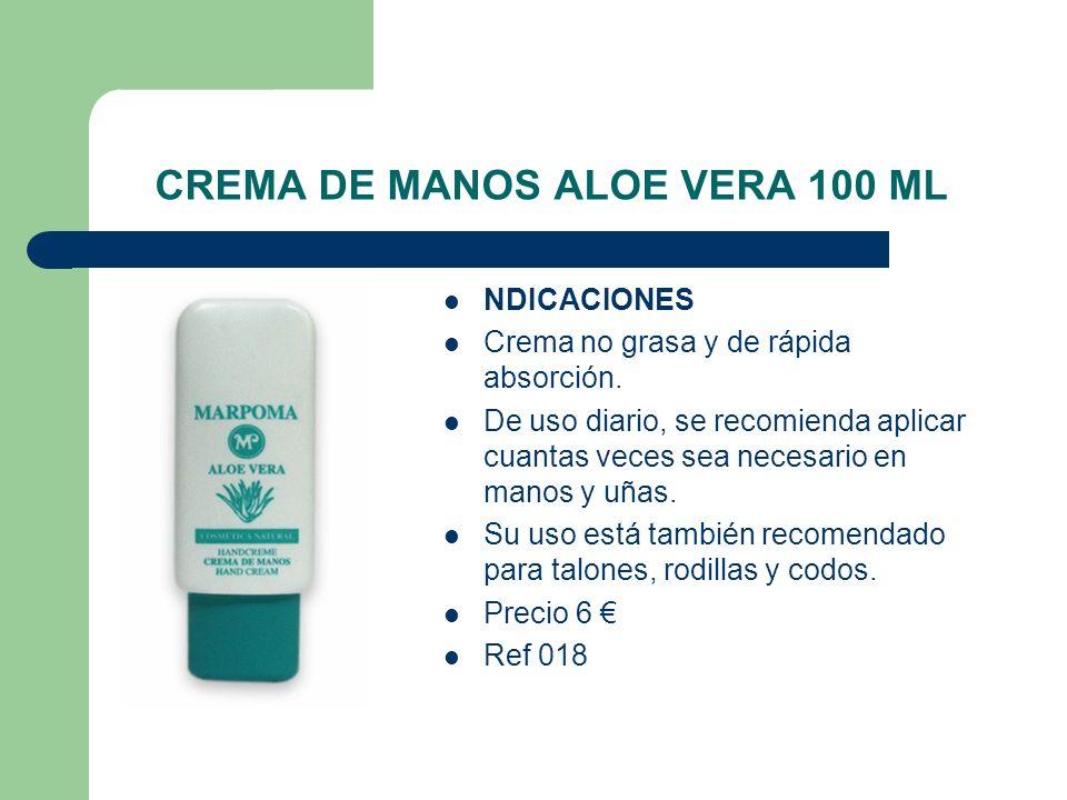 CREMA DE MANOS ALOE VERA 100 ML NDICACIONES Crema no grasa y de rápida absorción. De uso diario, se recomienda aplicar cuantas veces sea necesario en