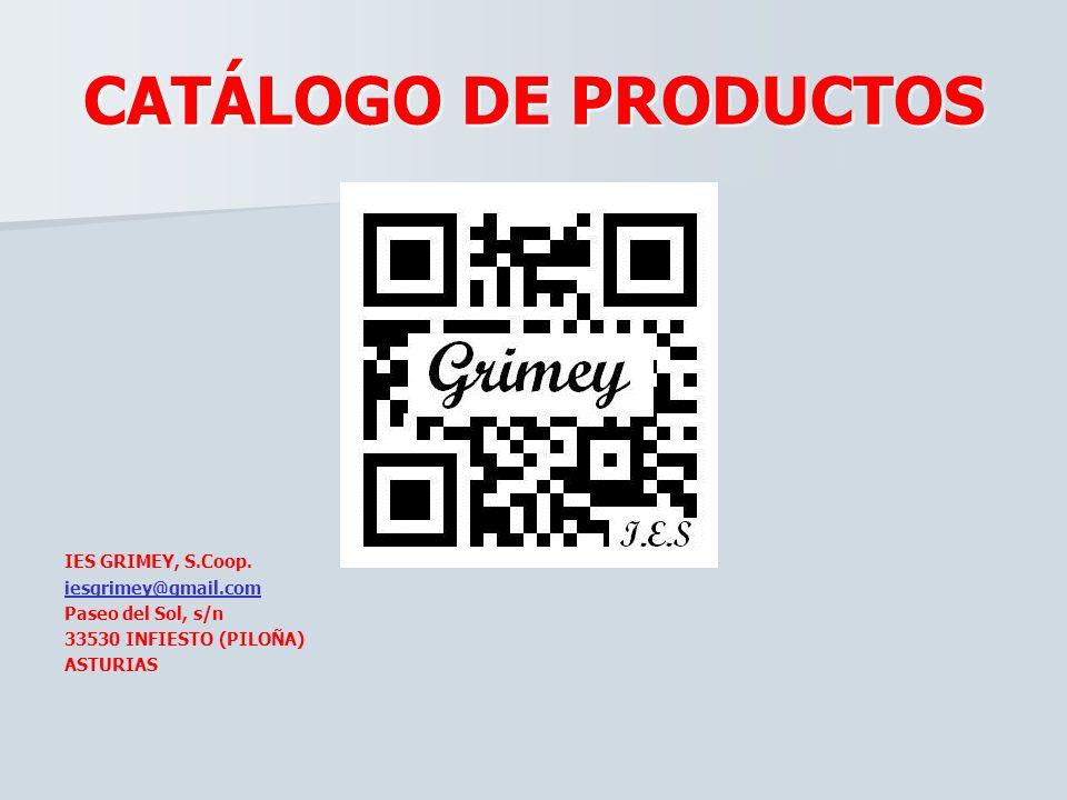 CATÁLOGO DE PRODUCTOS IES GRIMEY, S.Coop. iesgrimey@gmail.com Paseo del Sol, s/n 33530 INFIESTO (PILOÑA) ASTURIAS