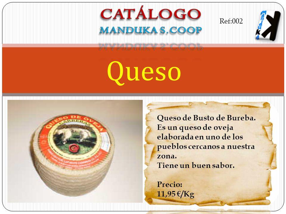 Queso de Busto de Bureba. Es un queso de oveja elaborada en uno de los pueblos cercanos a nuestra zona. Tiene un buen sabor. Precio: 11,95 /Kg Queso R