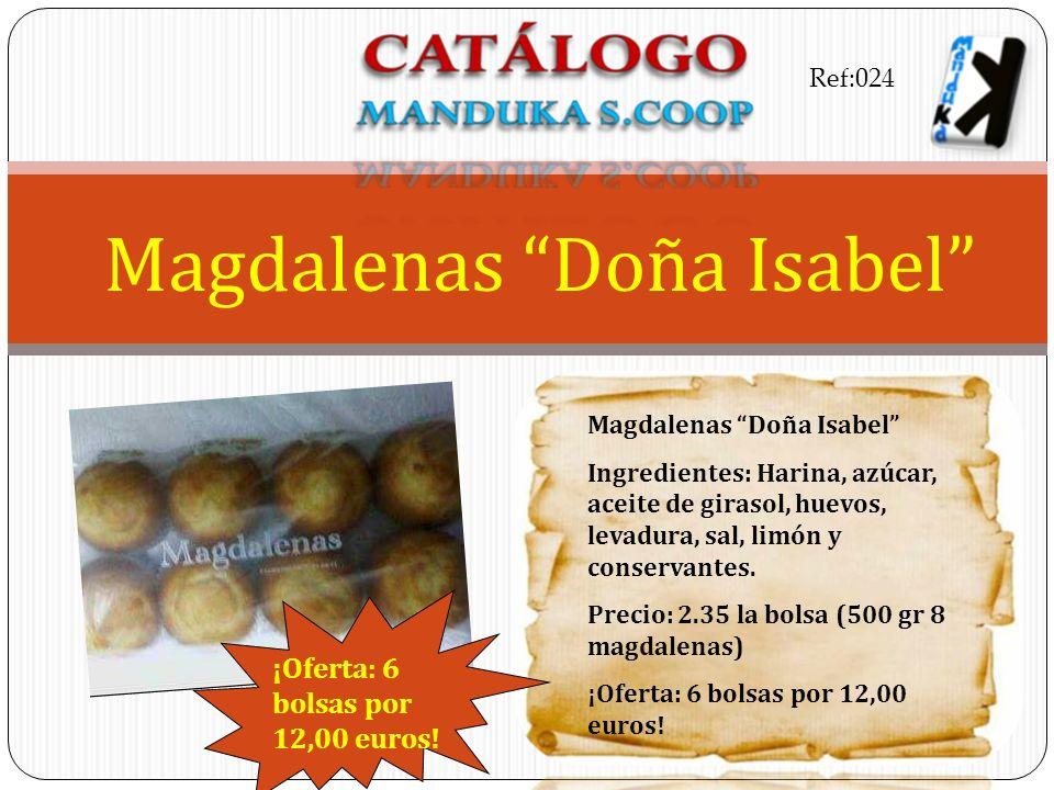 Magdalenas Doña Isabel Ingredientes: Harina, azúcar, aceite de girasol, huevos, levadura, sal, limón y conservantes. Precio: 2.35 la bolsa (500 gr 8 m