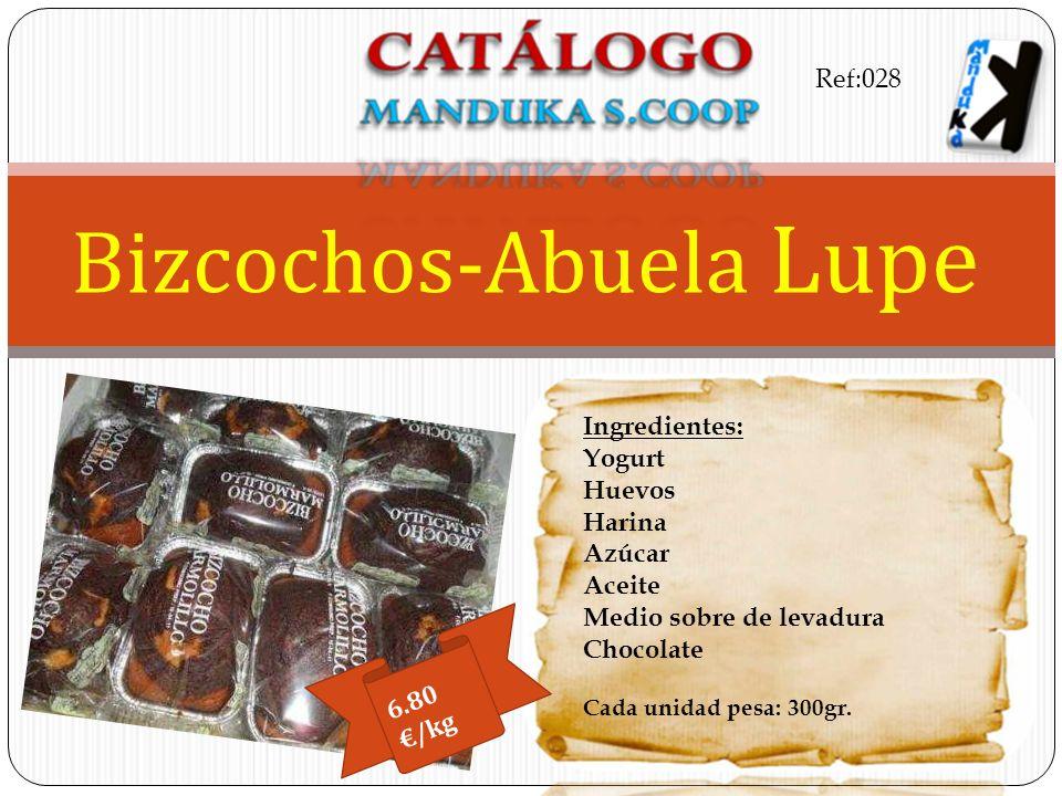 Ingredientes: Yogurt Huevos Harina Azúcar Aceite Medio sobre de levadura Chocolate Cada unidad pesa: 300gr. Bizcochos-Abuela Lupe 6.80 /kg Ref:028