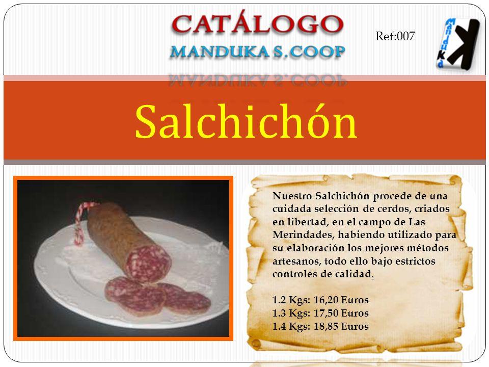 . Nuestro Salchichón procede de una cuidada selección de cerdos, criados en libertad, en el campo de Las Merindades, habiendo utilizado para su elabor