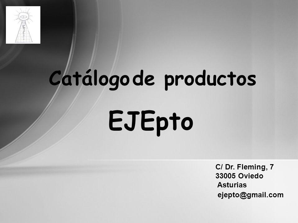Catálogo de productos EJEpto C/ Dr. Fleming, 7 33005 Oviedo Asturias ejepto@gmail.com