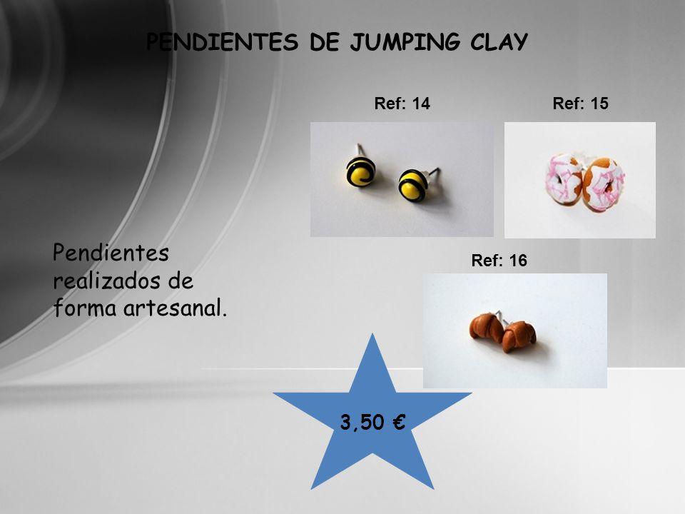 Ref: 14Ref: 15 3,50 PENDIENTES DE JUMPING CLAY Ref: 16 Pendientes realizados de forma artesanal.