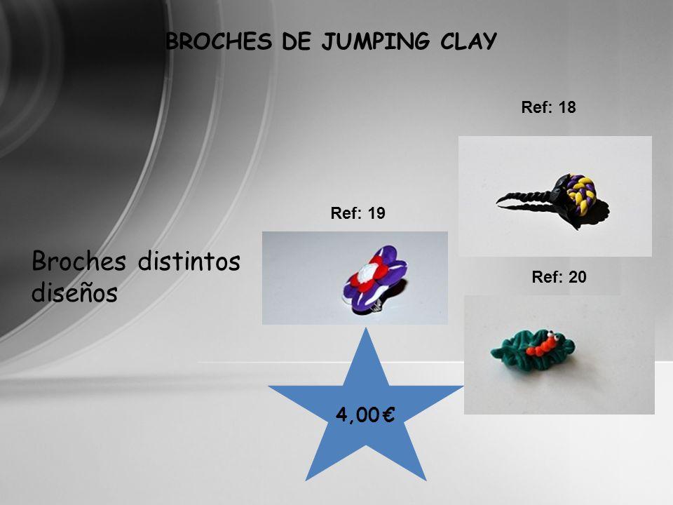 4,00 BROCHES DE JUMPING CLAY Ref: 18 Ref: 20 Broches distintos diseños Ref: 19