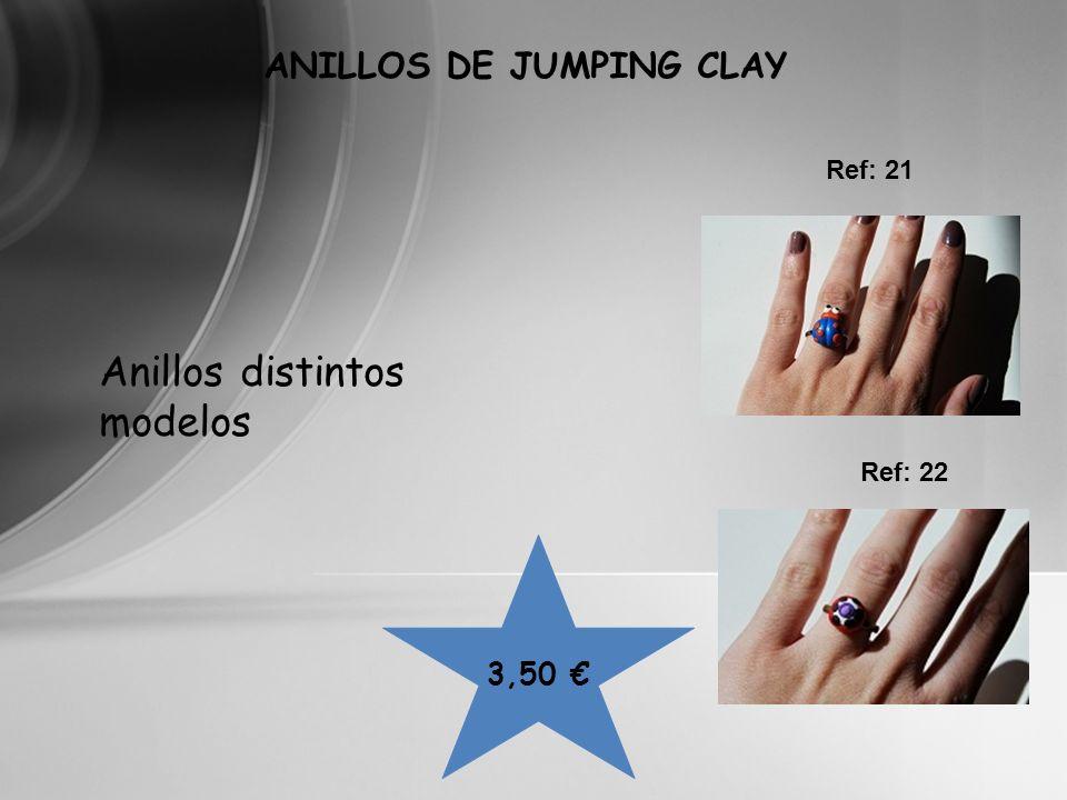 3,50 ANILLOS DE JUMPING CLAY Ref: 21 Ref: 22 Anillos distintos modelos