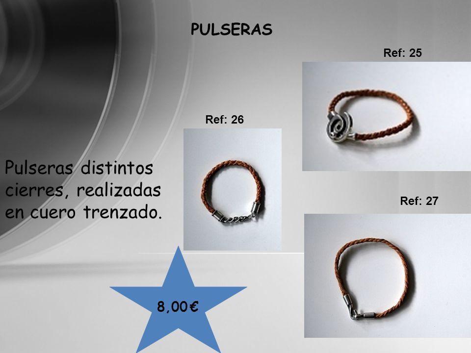 8,00 PULSERAS Ref: 25 Pulseras distintos cierres, realizadas en cuero trenzado. Ref: 26 Ref: 27