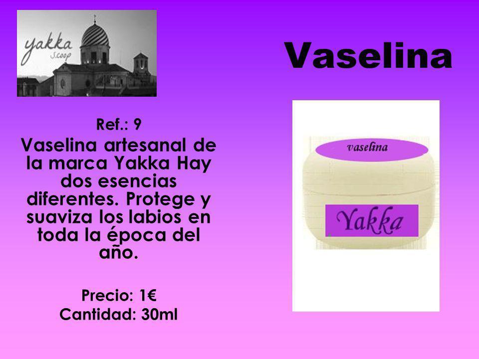 Vaselina Ref.: 9 Vaselina artesanal de la marca Yakka Hay dos esencias diferentes. Protege y suaviza los labios en toda la época del año. Precio: 1 Ca