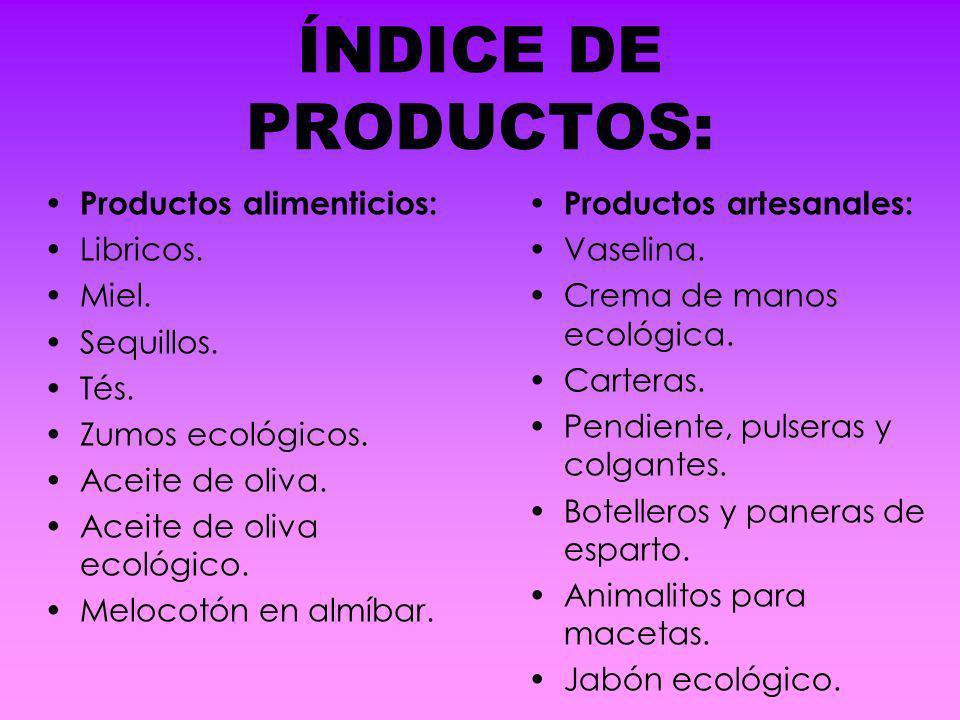 ÍNDICE DE PRODUCTOS: Productos artesanales: Vaselina. Crema de manos ecológica. Carteras. Pendiente, pulseras y colgantes. Botelleros y paneras de esp